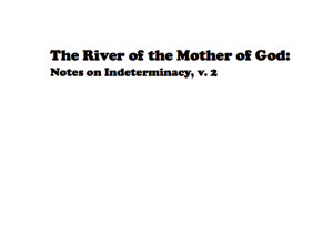 The River of the Mother of God: Notes on Indeterminacy